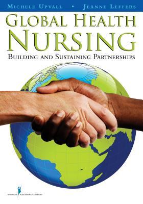 Global Health Nursing By Upvall, Michele/ Leffers, Jeanne